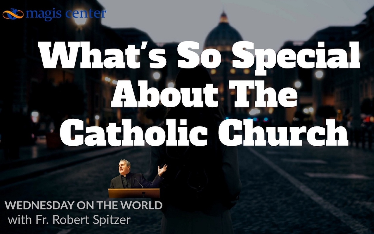 Wednesday on the World: What's So Special About The Catholic Church?